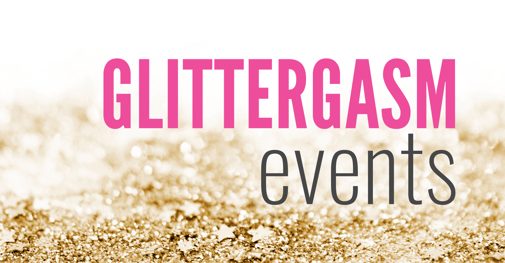 The words Glittergasm Events on a gold glitter background